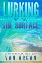 Lurking Below the Surface - A Pari Malik Mystery, #5 ebook by Van Argan