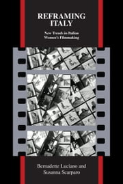 Reframing Italy - New Trends in Italian Womens Filmmaking ebook by Bernadette Luciano,Susanna Scarparo