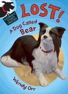 LOST! A Dog Called Bear ebook by Wendy Orr,Susan Boase
