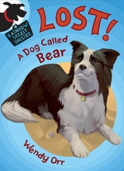 LOST! A Dog Called Bear ebook by Wendy Orr