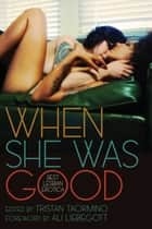 When She Was Good: Best Lesbian Erotica - Best Lesbian Erotica ebook by Tristan Taormino