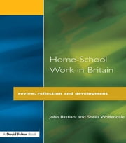 Home-School Work in Britain - Review, Reflection, and Development ebook by John Bastiani,Sheila Wolfendale