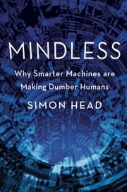Mindless - Why Smarter Machines are Making Dumber Humans ebook by Simon Head