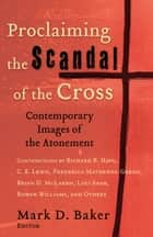 Proclaiming the Scandal of the Cross ebook by Mark D. Baker
