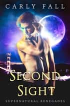 Second Sight - Supernatural Renegades, #4 ebook by Carly Fall