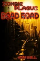 Zombie Plague: Dead Road eBook by Geo Dell