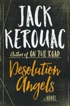 Desolation Angels ebook by Jack Kerouac