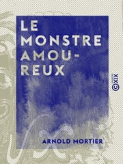 Le Monstre amoureux ebook by Arnold Mortier