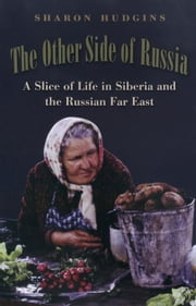The Other Side of Russia: A Slice of Life in Siberia and the Russian Far East ebook by Hudgins, Sharon