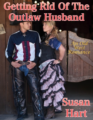 Getting Rid Of The Outlaw Husband ebook by Susan Hart