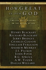 How Great Is Our God - Timeless Daily Readings on the Nature of God ebook by Henry Blackaby,Jerry Bridges,Charles Colson,Richard Blackaby,Sinclair Ferguson