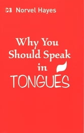Why You Should Speak in Tongues ebook by Norvel Hayes