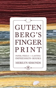 Gutenberg's Fingerprint - A Book Lover Bridges the Digital Divide ebook by Merilyn Simonds