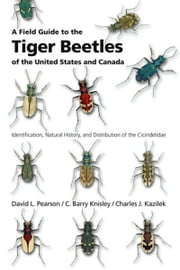 A Field Guide to the Tiger Beetles of the United States and Canada: Identification, Natural History, and Distribution of the Cicindelidae ebook by David L. Pearson,C. Barry Knisley,Charles J. Kazilek