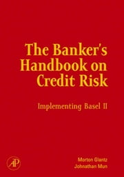 The Banker's Handbook on Credit Risk: Implementing Basel II ebook by Glantz, Morton