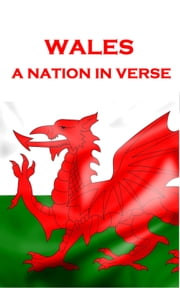Wales, A Nation In Verse ebook by Dylan Thomas, George Herbert, Ann Griffiths, Wilfred Owen