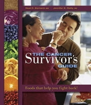 The Cancer Survivor's Guide - Foods That Help you Fight Back! ebook by Neal Barnard,Jennifer K. Reilly