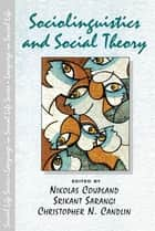 Sociolinguistics and Social Theory ebook by Nikolas Coupland, Srikant Sarangi, Christopher N. Candlin