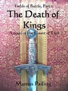The Death of Kings ebook by Marcus Pailing