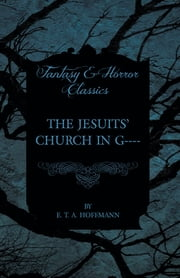 The Jesuits' Church in G---- (Fantasy and Horror Classics) ebook by E. T. A. Hoffmann