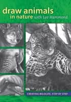 Draw Animals in Nature With Lee Hammond ebook by Lee Hammond