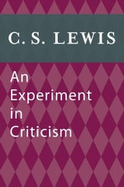 An Experiment in Criticism ebook by C. S. Lewis