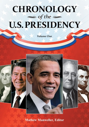Chronology of the U.S. Presidency [4 volumes] eBook by
