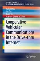 Cooperative Vehicular Communications in the Drive-thru Internet ebook by Haibo Zhou, Lin Gui, Quan Yu,...