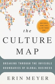 The Culture Map - Breaking Through the Invisible Boundaries of Global Business ebook by Erin Meyer