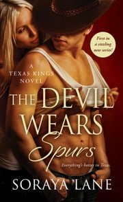 The Devil Wears Spurs - A Texas Kings Novel ebook by Soraya Lane