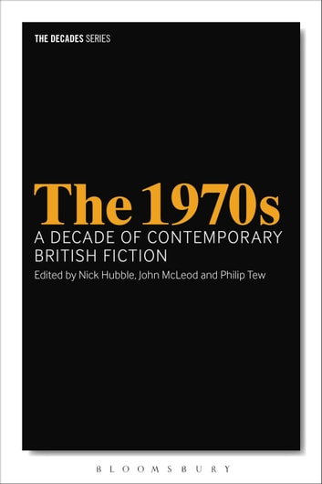 1970s, The: A Decade of Contemporary British Fiction ebook by