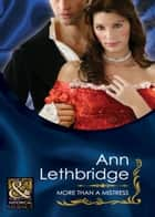More Than A Mistress (Mills & Boon Historical) ebook by Ann Lethbridge