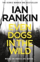 Even Dogs in the Wild - The No.1 bestseller (Inspector Rebus Book 20) ebook by