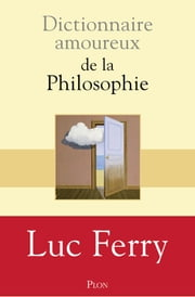Dictionnaire amoureux de la philosophie eBook by Luc FERRY