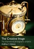 The Creative Image ebook by Andrew S Gibson