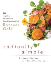 Radically Simple - Brilliant Flavors with Breathtaking Ease ebook by Rozanne Gold