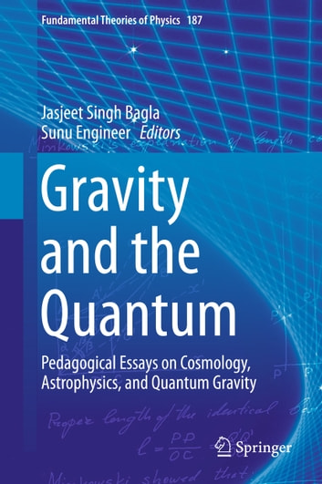 Gravity and the Quantum - Pedagogical Essays on Cosmology, Astrophysics, and Quantum Gravity ebook by