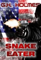 Snake Eater ebook by G.H. Holmes