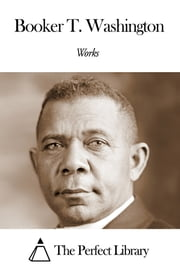 Works of Booker T. Washington ebook by Booker T. Washington