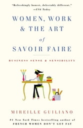 Women, Work & the Art of Savoir Faire - Business Sense & Sensibility ebook by Mireille Guiliano