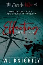 Effecting the End - The Capsule Killer, #6 ebook by WL Knightly
