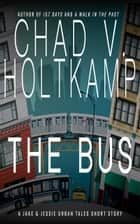 The Bus - A Jake & Jessie Urban Tales Short Story ebook by Chad V. Holtkamp