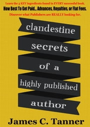 Clandestine Secrets Of A Highly Published Author ebook by James C. Tanner
