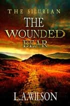 The Wounded Bear - The Silurian, #7 ebook by L.A. Wilson