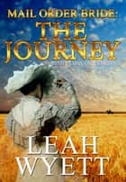 Mail Order Bride - The Journey (Western Mail Order Brides: Book 1) ebook by Leah Wyett