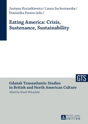 Eating America: Crisis, Sustenance, Sustainability ebook by