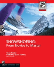 Snowshoeing - From Novice To Master ebook by Gene Prater