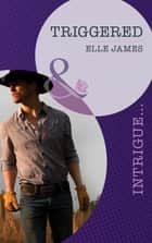 Triggered (Mills & Boon Intrigue) (Covert Cowboys, Inc., Book 1) ebook by Elle James