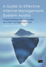 A Guide to Effective Internal Management System Audits - Implementing internal audits as a risk management tool ebook by Andy Nichols