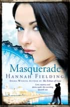 Masquerade - Love, mystery and desire under the scorching Spanish sun ebook by Hannah Fielding
